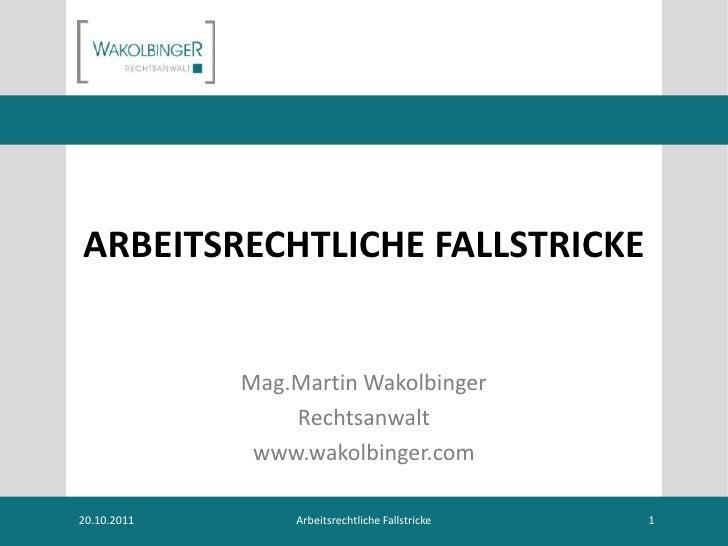 ARBEITSRECHTLICHE FALLSTRICKE             Mag.Martin Wakolbinger                 Rechtsanwalt              www.wakolbinger...