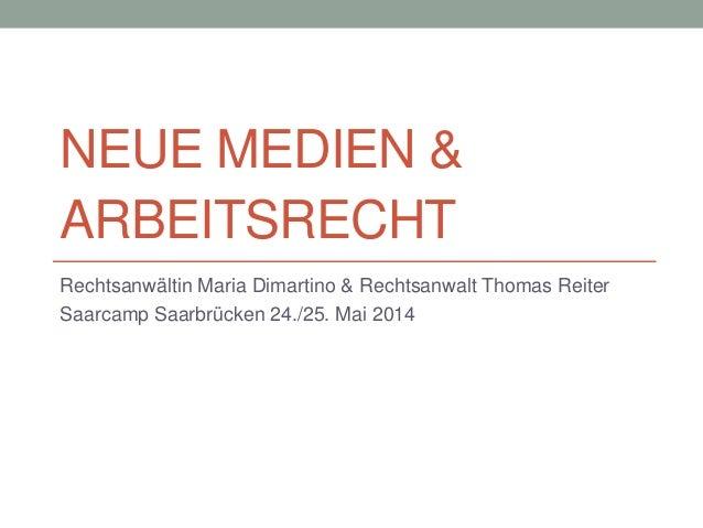 NEUE MEDIEN & ARBEITSRECHT Rechtsanwältin Maria Dimartino & Rechtsanwalt Thomas Reiter Saarcamp Saarbrücken 24./25. Mai 20...