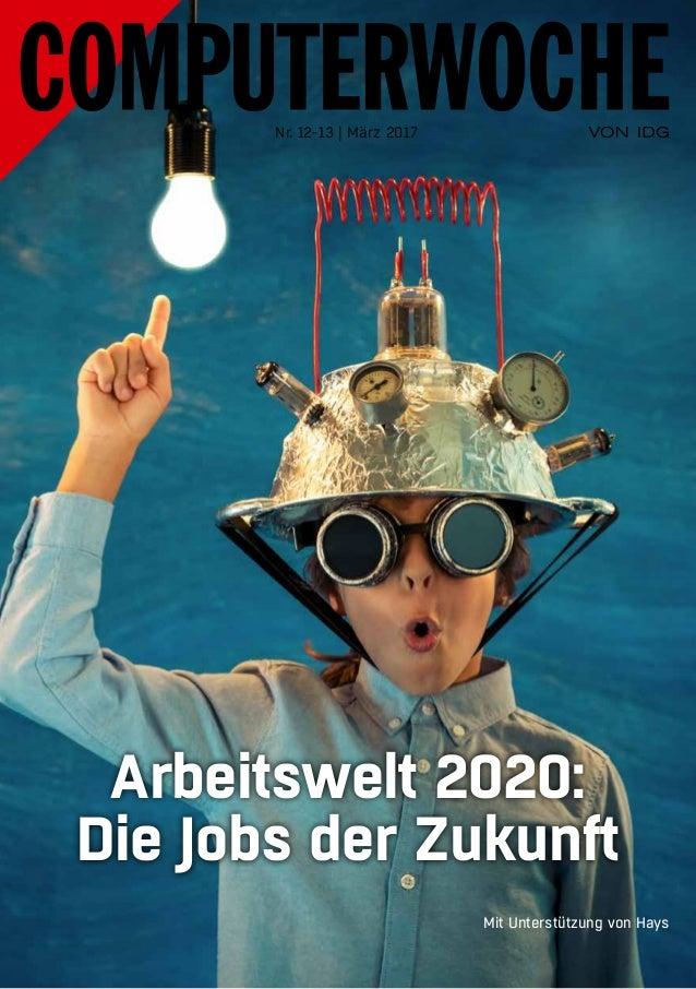 Arbeitswelt 2020: Die Jobs der Zukunft Nr. 12-13 | März 2017 Mit Unterstützung von Hays