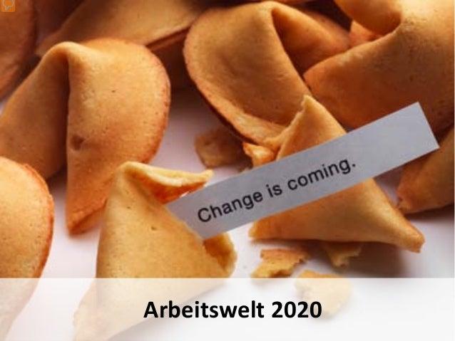 Danke für die nette Vorstellung. 1 - Begrüssung – Titel Arbeitswelt 2020 Ja, das Szenario 2020 ist schon zu spüren. Die me...