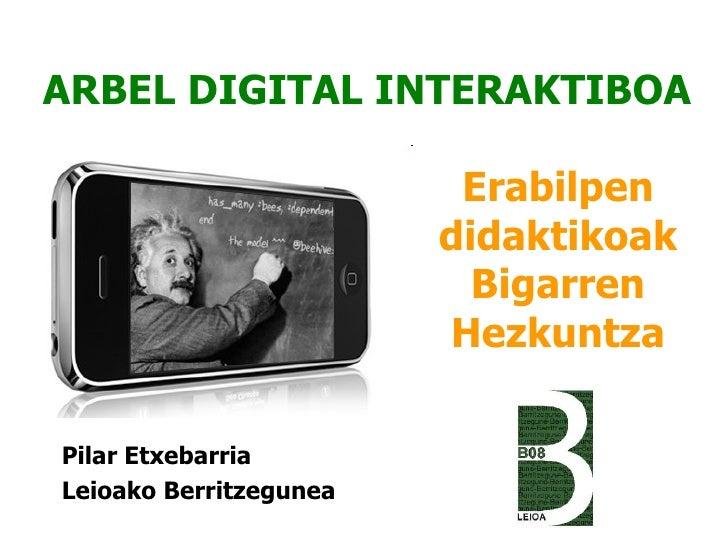 ARBEL DIGITAL INTERAKTIBOA                         Erabilpen                        didaktikoak                          B...