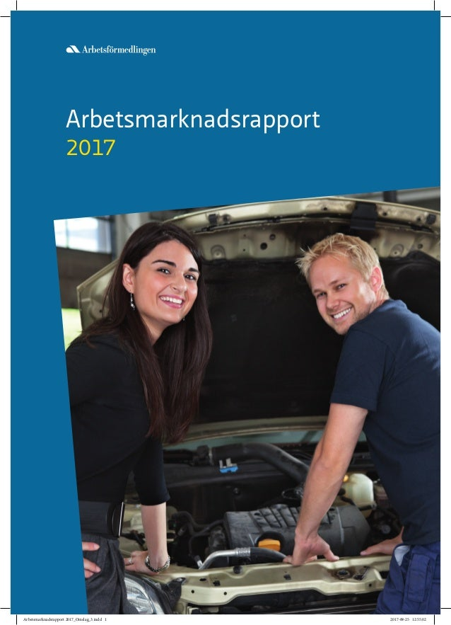 Arbetsmarknadsrapport 2017 Arbetsmarknadsrapport 2017_Omslag_3.indd 1 2017-09-25 12:55:02