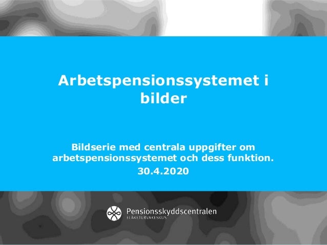 Arbetspensionssystemet i bilder Bildserie med centrala uppgifter om arbetspensionssystemet och dess funktion. 30.4.2020