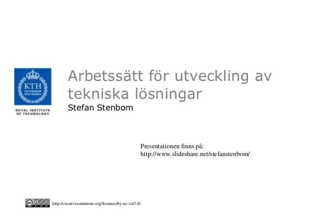 Arbetssätt för utveckling av        tekniska lösningar        Stefan Stenbom                                              ...