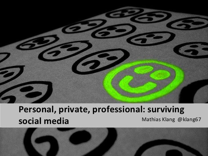 Personal, private, professional: survivingsocial media                   Mathias Klang @klang67