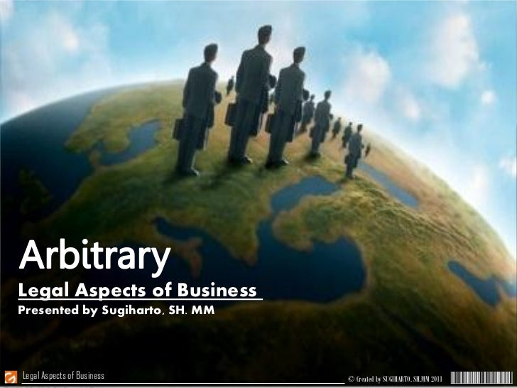Legal Aspects of BusinessPresented by Sugiharto, SH. MMLegal Aspects of Business        © Created by SUGIHARTO, SH.MM 2011
