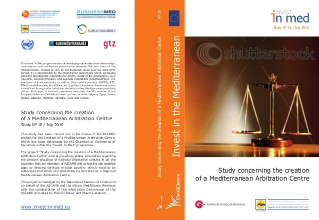 Study concerning the creationof a Mediterranean Arbitration CentreStudy Nº 18 / July 2010This study has been carried out i...