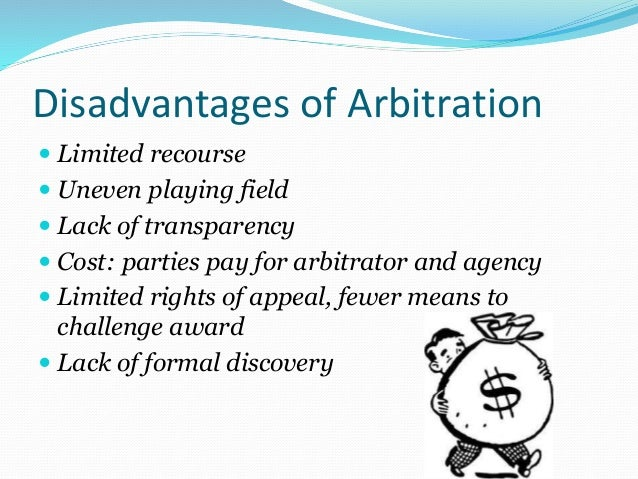 "advantages and disadvantages of arbitration Pros and cons of construction arbitration by: william ""bill"" hopson  the advantages and disadvantages of arbitration, and comment on the extent to which."