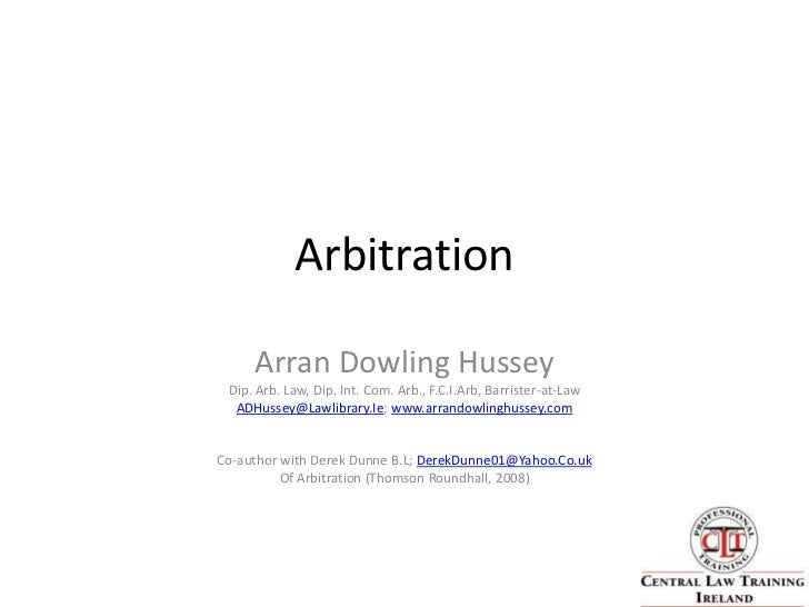 Arbitration<br />Arran Dowling Hussey <br />Dip. Arb. Law, Dip. Int. Com. Arb., F.C.I.Arb, Barrister-at-Law  <br />ADHusse...