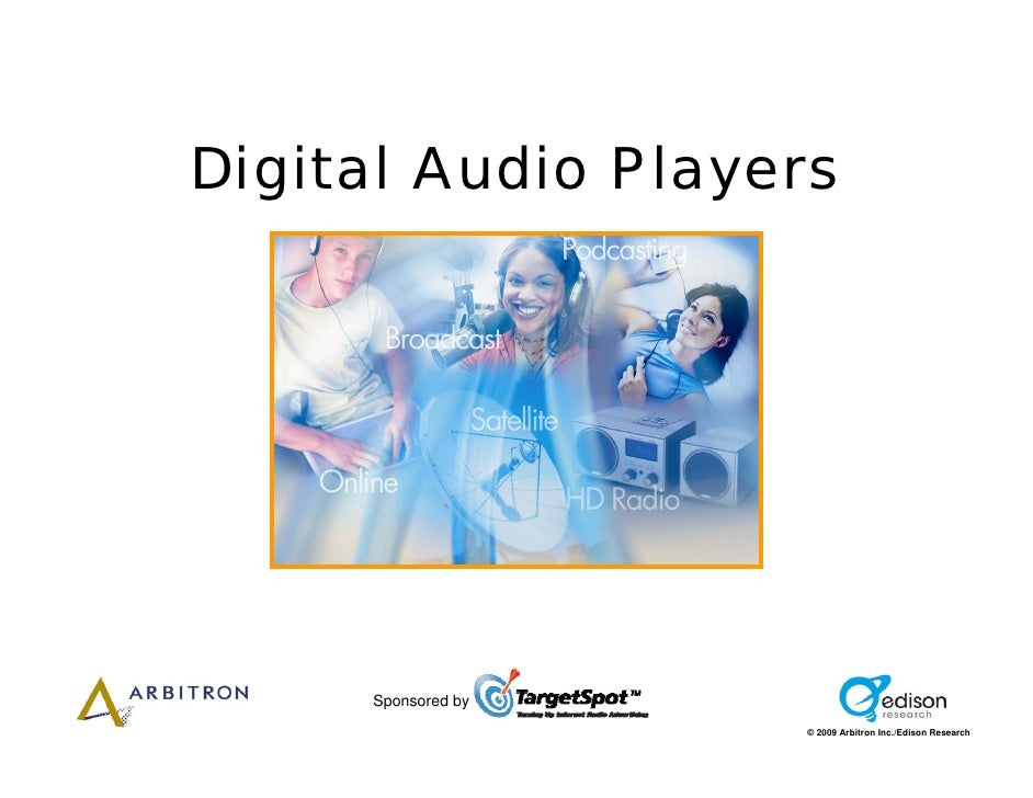 Digital Audio Players          Sponsored by                     © 2009 Arbitron Inc./Edison Research