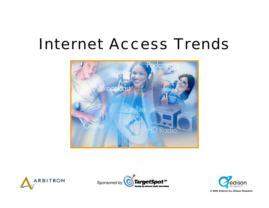 Internet Access Trends           Sponsored by                      © 2009 Arbitron Inc./Edison Research