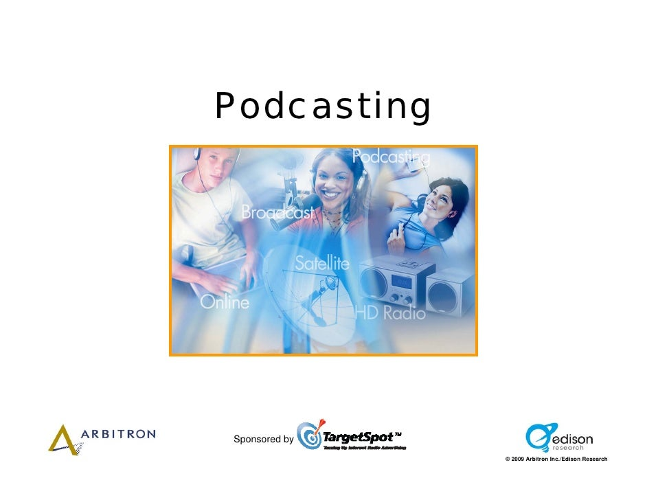 Podcasting     Sponsored by                © 2009 Arbitron Inc./Edison Research