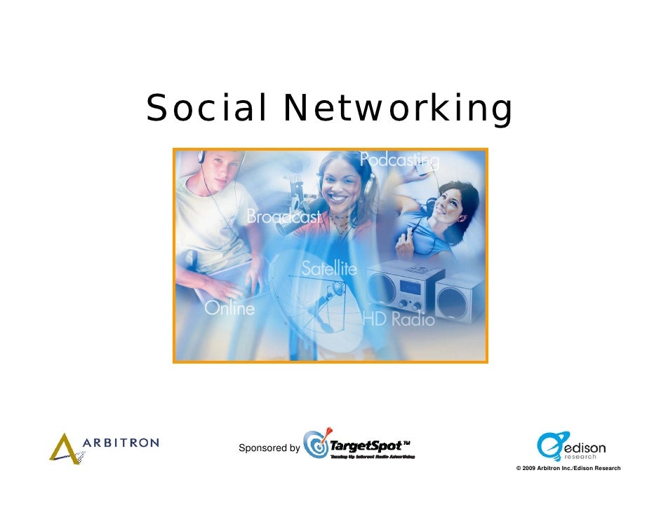 Social Networking         Sponsored by                     © 2009 Arbitron Inc./Edison Research