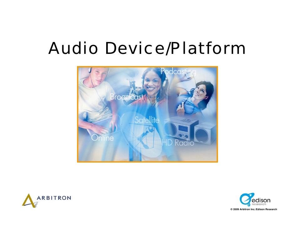 Audio Device/Platform                        © 2009 Arbitron Inc./Edison Research
