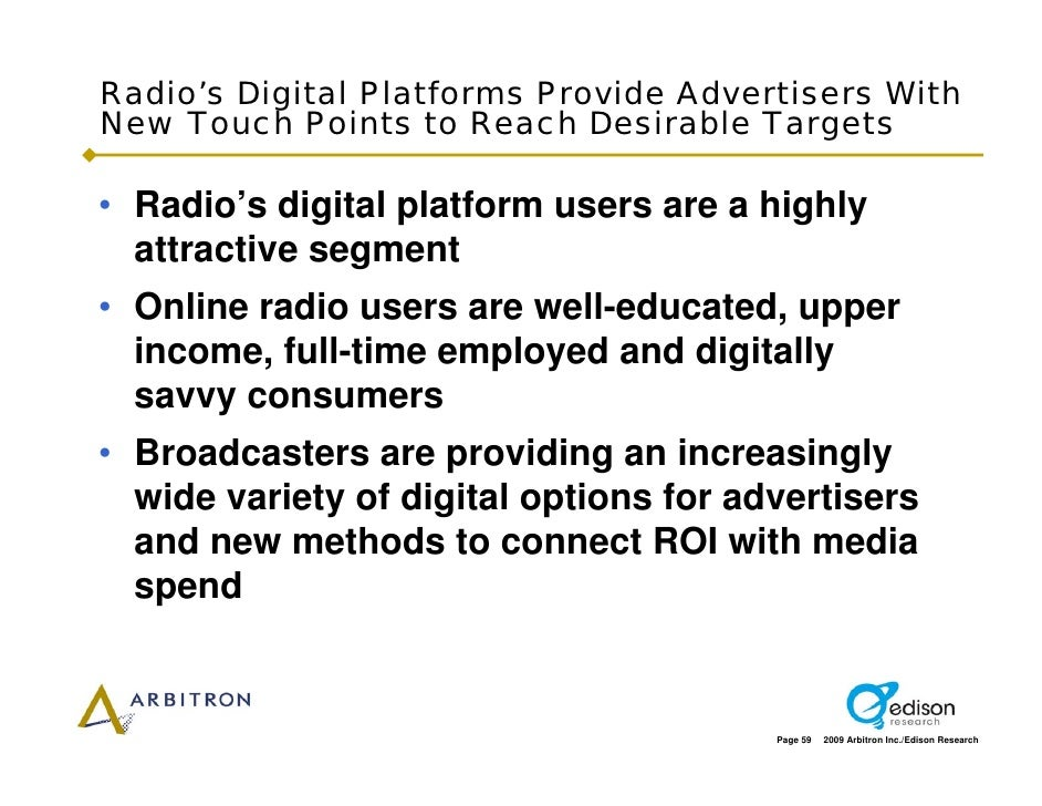 Radio's Digital Platforms Provide Advertisers With New Touch Points to Reach Desirable Targets  • Radio's digital platform...