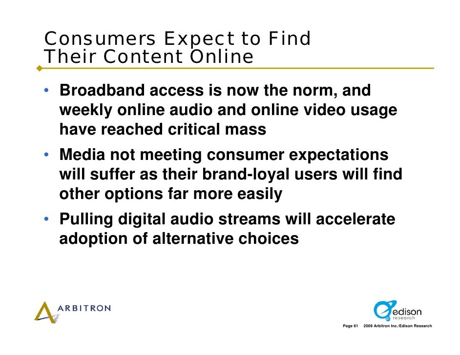 Consumers Expect to Find Their Content Online • Broadband access is now the norm, and   weekly online audio and online vid...