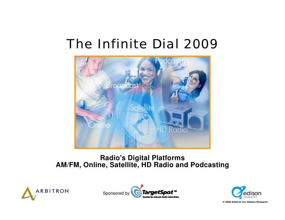 The Infinite Dial 2009                 Radio's Digital Platforms AM/FM, Online, Satellite, HD Radio and Podcasting        ...