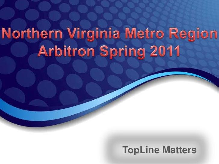 Northern Virginia Metro Region<br />Arbitron Spring 2011<br />TopLine Matters<br />