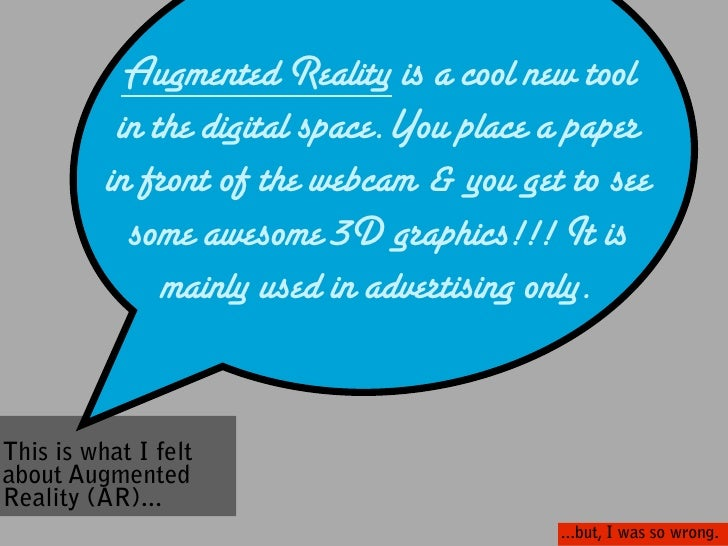 Augmented Reality is a cool new tool            in the digital space.You place a paper           in front of the webcam & ...