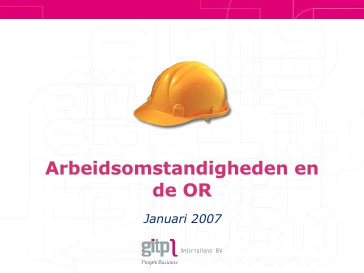 Arbeidsomstandigheden en de OR Januari 2007