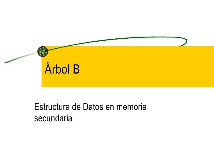 Árbol B Estructura de Datos en memoria secundaria
