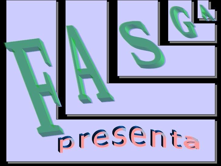 F A S G A presenta