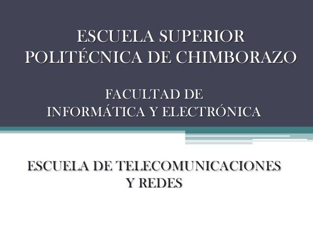 ESCUELA SUPERIOR POLITÉCNICA DE CHIMBORAZO FACULTAD DE INFORMÁTICA Y ELECTRÓNICA  ESCUELA DE TELECOMUNICACIONES Y REDES