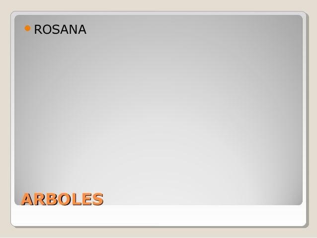 ARBOLESARBOLES ROSANA