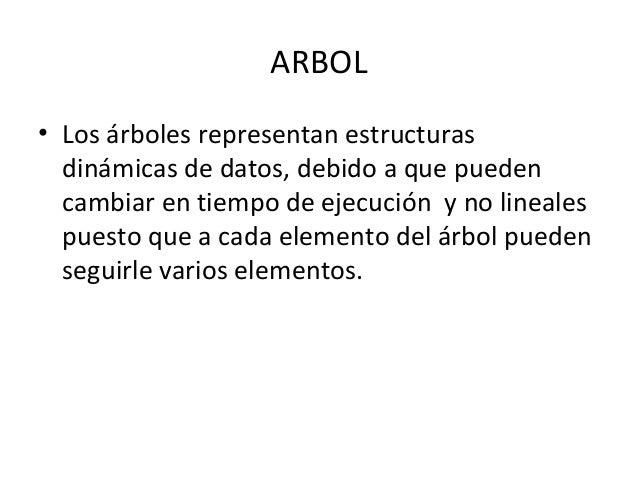 ARBOL• Los árboles representan estructurasdinámicas de datos, debido a que puedencambiar en tiempo de ejecución y no linea...
