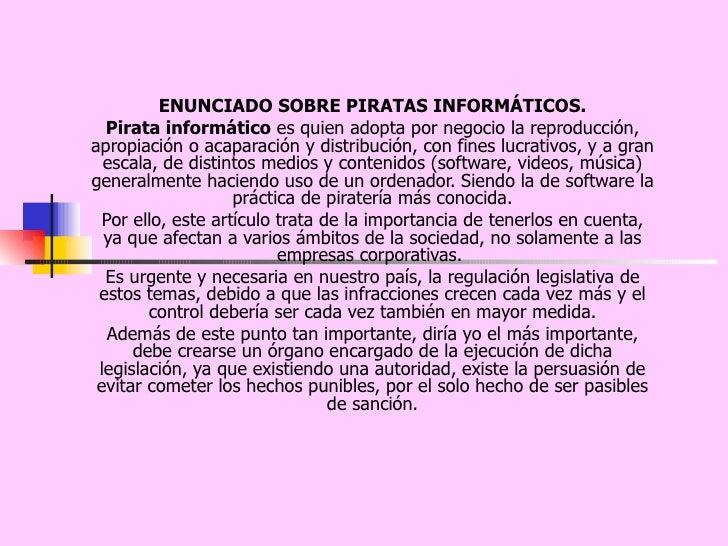 ENUNCIADO SOBRE PIRATAS INFORMÁTICOS. Pirata informático  es quien adopta por negocio la reproducción, apropiación o acapa...