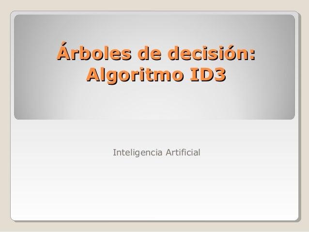 Árboles de decisión:   Algoritmo ID3     Inteligencia Artificial