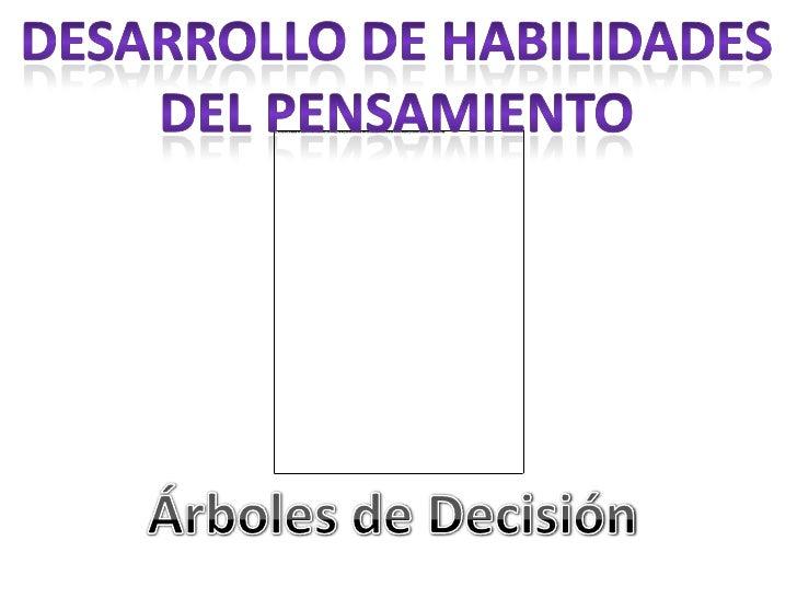 Desarrollo de Habilidades<br />Del Pensamiento<br />Árboles de Decisión<br />