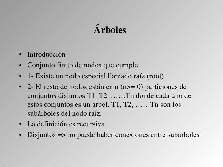 Árboles  • Introducción • Conjuntofinitodenodosquecumple • 1Existeunnodoespecialllamadoraíz(root) • 2Elre...