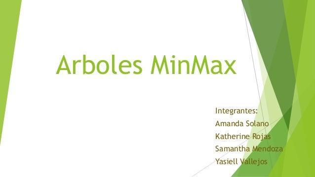Arboles MinMax Integrantes: Amanda Solano  Katherine Rojas Samantha Mendoza Yasiell Vallejos