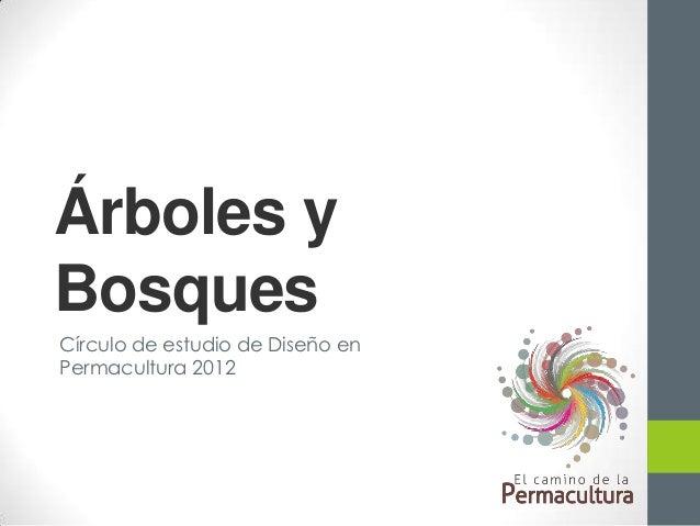 Árboles yBosquesCírculo de estudio de Diseño enPermacultura 2012
