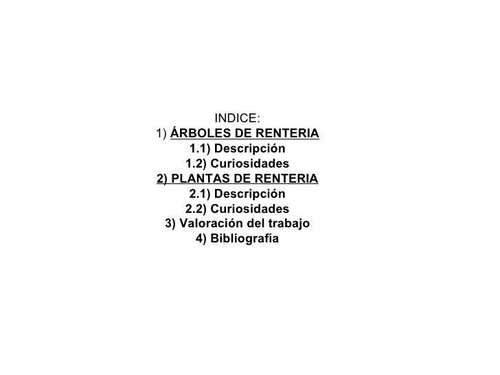 INDICE:1) ÁRBOLES DE RENTERIA       1.1) Descripción      1.2) Curiosidades2) PLANTAS DE RENTERIA       2.1) Descripción  ...