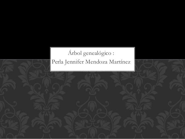 Árbol genealógico : Perla Jennifer Mendoza Martínez