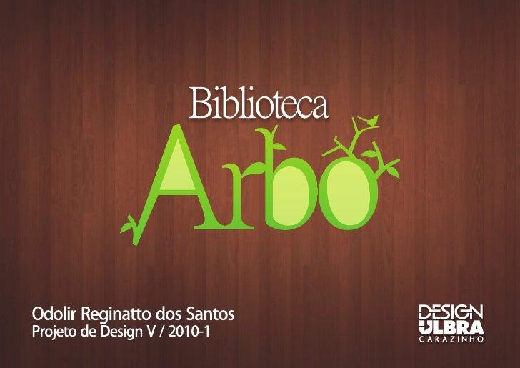 IntroduçãoO projeto da biblioteca Arbo surgiu da analogia da'árvore de livros', simbolizando uma árvore onde seusfrutos sã...