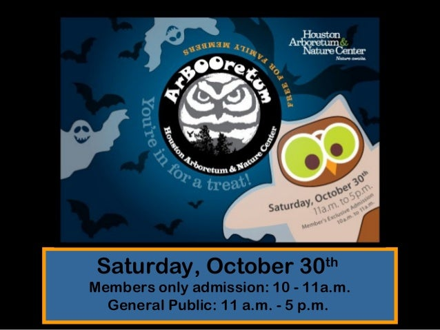 Saturday, October 30th Members only admission: 10 - 11a.m. General Public: 11 a.m. - 5 p.m.