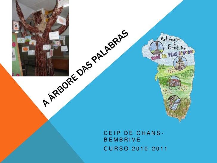 A ÁRBORE DAS PALABRAS<br />CEIP DE CHANS- BEMBRIVE<br />CURSO 2010-2011<br />