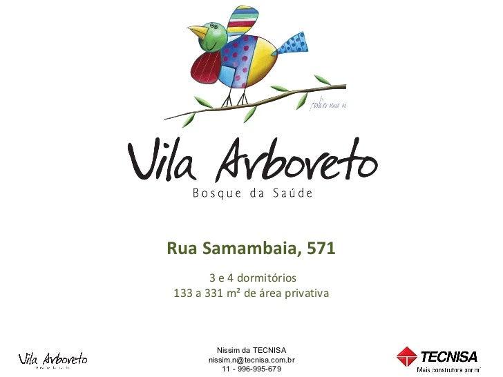 Rua Samambaia, 571       3 e 4 dormitórios133 a 331 m² de área privativa         Nissim da TECNISA      nissim.n@tecnisa.c...