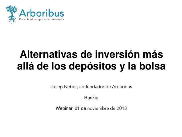 Alternativas de inversión más allá de los depósitos y la bolsa Josep Nebot, co-fundador de Arboribus Rankia Webinar, 21 de...