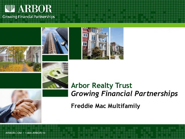 ARBOR.COM • 1.800.ARBOR.10 Arbor Realty Trust Growing Financial Partnerships Freddie Mac Multifamily