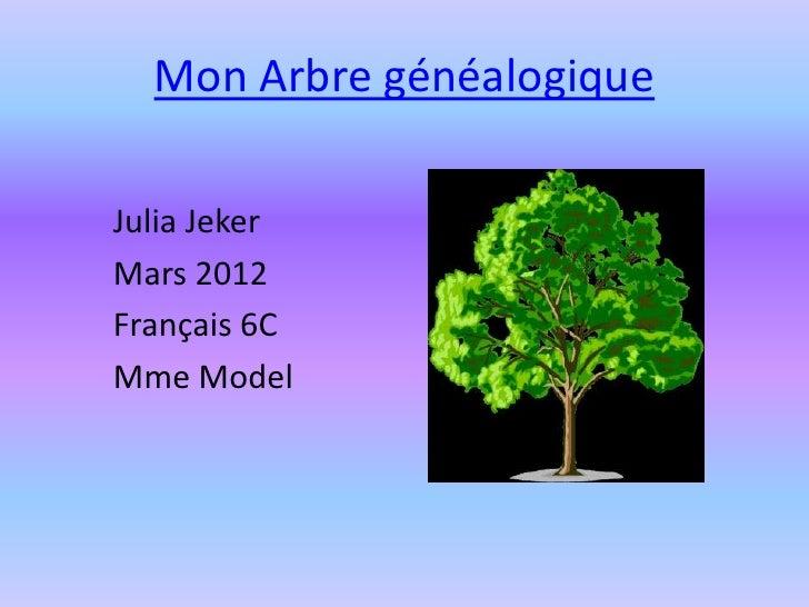 Mon Arbre généalogiqueJulia JekerMars 2012Français 6CMme Model