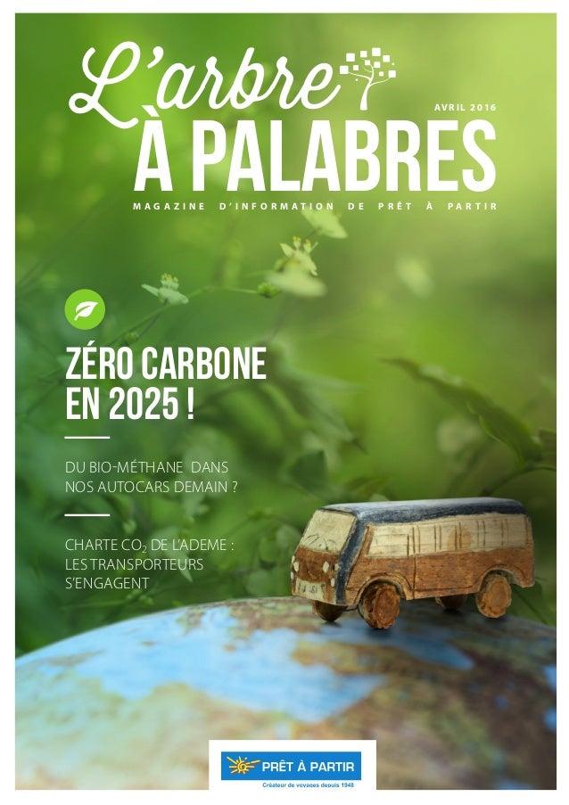 AV R I L 2016 M A G A Z I N E D ' I N F O R M A T I O N D E P R Ê T À P A R T I R L'arbre à palabres ZÉRO CARBONE EN 2025 ...