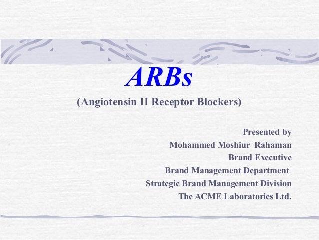 ARBs (Angiotensin II Receptor Blockers) Presented by Mohammed Moshiur Rahaman Brand Executive Brand Management Department ...