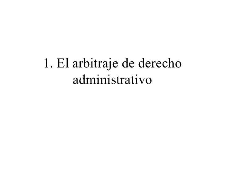 1. El arbitraje de derecho administrativo
