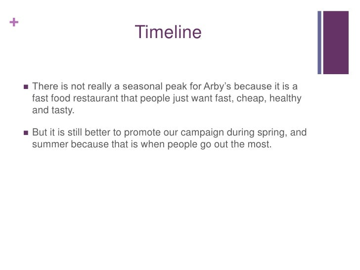 +                                Timeline       There is not really a seasonal peak for Arby's because it is a        fas...