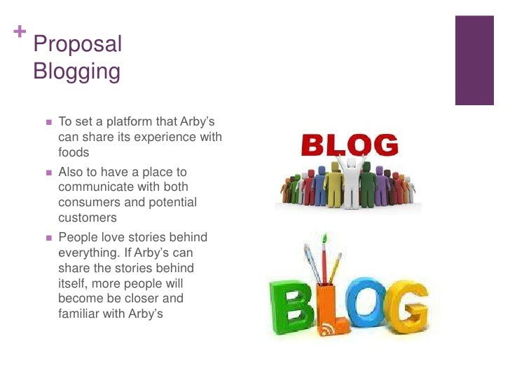 +    Proposal    Blogging        To set a platform that Arby's         can share its experience with         foods      ...