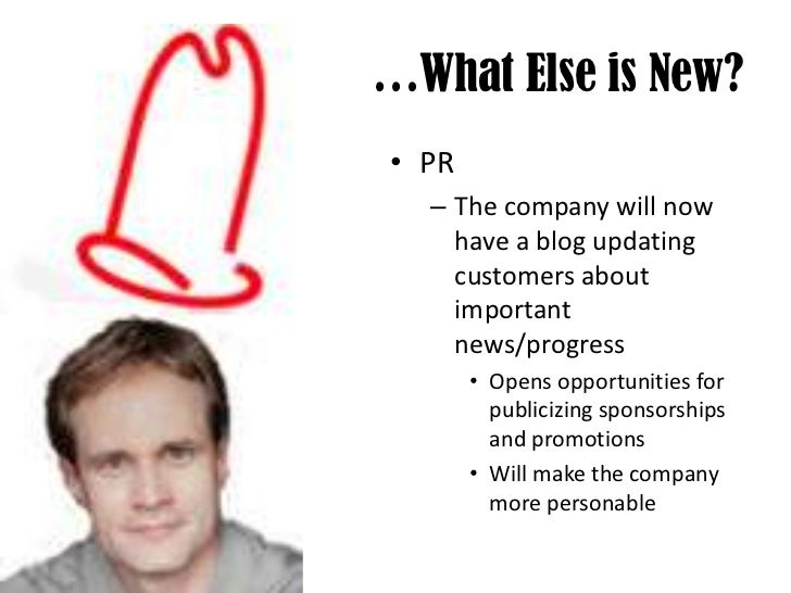 …What Else is New?<br />PR<br />The company will now have a blog updating customers about important news/progress<br />Ope...